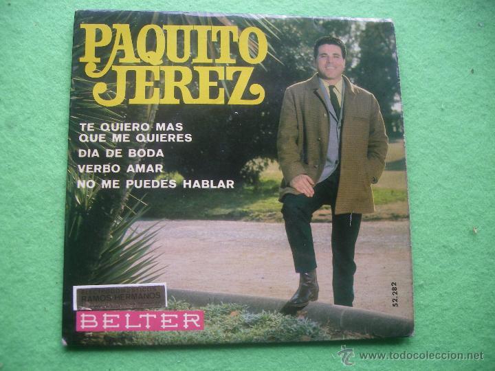 PAQUITO JEREZ - TE QUIERO MAS QUE ME QUIERES + 3 EP BELTER (Música - Discos de Vinilo - EPs - Flamenco, Canción española y Cuplé)