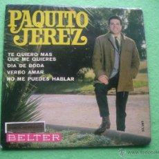 Discos de vinilo: PAQUITO JEREZ - TE QUIERO MAS QUE ME QUIERES + 3 EP BELTER. Lote 55088741