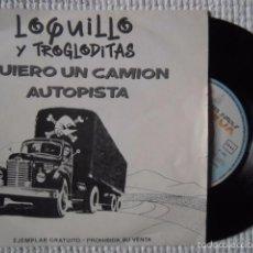 Discos de vinilo: LOQUILLO Y TROGLODITAS - '' QUIERO UN CAMION + AUTOPISTA '' VINILO 7'' SINGLE PROMO SPAIN. Lote 55133398