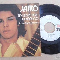 Discos de vinilo: JAIRO / SI VUELVES SERA CANSANCIO / SRA. DE JUAN FERNANDEZ (SINGLE 1973). Lote 55143320