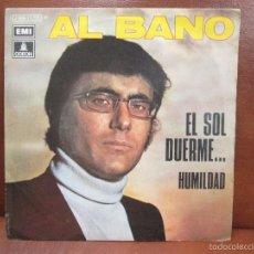 Discos de vinilo: DISCO VINILO: AL BANO.-EL SOL DUERME/HUMILDAD ODEON AÑO 1971. Lote 55156562