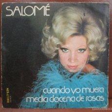 Discos de vinilo: DISCO VIRILO: SALOMÉ .-CUANDO YO MUERA/MEDIA DOCENA DE ROSAS AÑO 1974. Lote 55156722