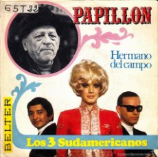 Discos de vinilo: LOS 3 SUDAMERICANOS-PAPILLON + HERMANO DEL CAMPO SINGLE VINILO 1970 SPAIN. Lote 55235244