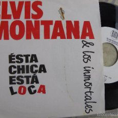 Discos de vinilo: ELVIS MONTANA & LOS INMORTALES -ESTA CHICA ESTA LOCA -SINGLE 1989 -BUEN ESTADO. Lote 55244272