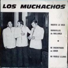 Discos de vinilo: LOS MUCHACHOS. MUERTA LA VACA/ MARAVILLAS DE MALLORCA/ HE ENCONTRADO UN AMOR/ MI PUEBLO. FRANCIA EP. Lote 55389490