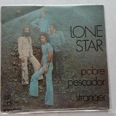 Discos de vinilo: LONE STAR - POBRE PESCADOR / STRANGER (1974). Lote 86566890