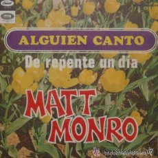 Discos de vinilo: MATT MONRO - ALGUIEN CANTO-DE REPENTE UN DIA - SINGLE CAPITOL RECORDS DE 1968 ,RF-536. Lote 56196728