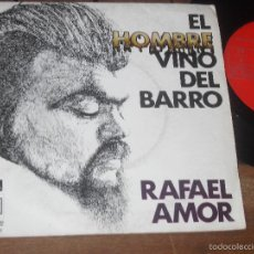 Discos de vinilo: RAFAEL AMOR SINGLE EL HOMBRE VINO DEL BARRO MADE IN SPAIN 1974. Lote 56219646