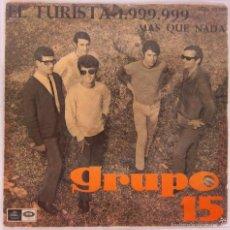 Discos de vinilo: GRUPO 15 - EL TURISTA 1.999.999 + MAS QUE NADA - SINGLE - REGAL 1967 SPAIN SUPER RARE. Lote 56371886