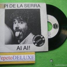 Discos de vinilo: PI DE LA SERRA AI AI ! SINGLE SPAIN 1982 PDELUXE. Lote 56391900