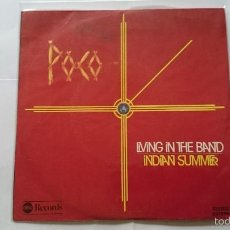 Discos de vinilo: POCO - LIVING IN THE BAND / INDIAN SUMMER (1977). Lote 56401934
