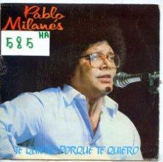 Disques de vinyle: PABLO MILANES / TE QUIERO PORQUE TE QUIERO / MIRAME BIEN (SINGLE PROMO 1983). Lote 56461772