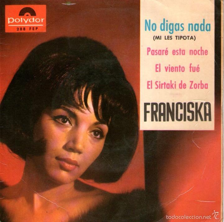 FRANCISKA - EP VINILO 7'' - EDITADO EN ESPAÑA - NO DIGAS NADA + 3 - POLYDOR 1965 (Música - Discos de Vinilo - EPs - Solistas Españoles de los 50 y 60)