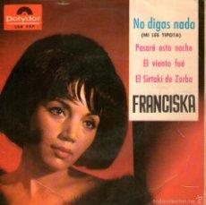 Discos de vinilo: FRANCISKA - EP VINILO 7'' - EDITADO EN ESPAÑA - NO DIGAS NADA + 3 - POLYDOR 1965. Lote 56535188