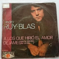 Discos de vinilo: PEDRO RUY-BLAS - A LOS QUE HIRIO EL AMOR / DEJAME (QUE TE PIERDA POR UN DIA) (1970). Lote 56537410