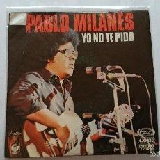Discos de vinilo: PABLO MILANES - YO NO TE PIDO / AÑOS (1978). Lote 56546774
