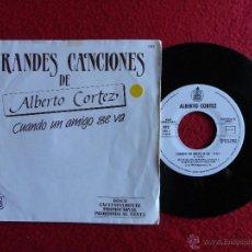 Discos de vinilo: GRANDES CANCIONES DE ALBERTO CORTEZ - CUANDO UN AMIGO SE VA // SINGLE 1983 PROMOCIONAL ÚNICO EN TC. Lote 56716115