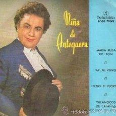 Discos de vinilo: NIÑA DE ANTEQUERA MARIA ROSA DE LEON / ¡ AY, MI PERRO ! / LLEGO EL FLORERO / VILLANCICOS DE CALAÑAS. Lote 56811359