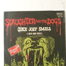 Discos de vinilo: SLAUGHTER AND THE DOGS-QUICK JOEY SMALL-SPAIN-RARO SINGLE. Lote 56988069