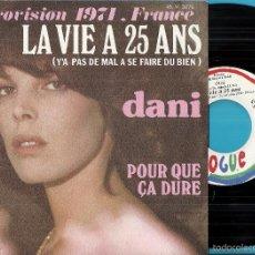 Discos de vinilo: DANI (EUROVISION 71): LA VIE A 25 ANS (YÁ PAS DE MAL A SE FAIRE DU BIEN) / POR QUE ÇA DURE. Lote 57046870
