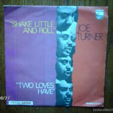 Discos de vinilo: JOE TURNER - SHAKE LITTLE AND ROLL + TWO LOVES HAVE . Lote 57103327