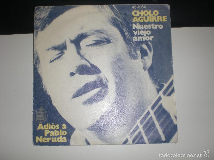 SINGLE CHOLO AGUIRRE - NUESTRO VIEJO AMOR - ADIOS A PABLO NERUDA - HISPAVOX 1975 VG+ (Música - Discos - Singles Vinilo - Grupos y Solistas de latinoamérica)