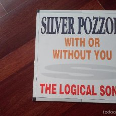 Discos de vinilo: SILVER POZZOLI-WITH OR WITHOUT YOU,THE LOGICAL SONG.MAXI. Lote 57282192