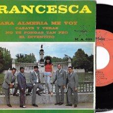 Discos de vinilo: FRANCESCA: PARA ALMERÍA ME VOY / CÁSATE Y VERÁS / NO TE PONGAS TAN FEO / EL INVENTITO. Lote 57412750