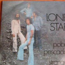 Discos de vinilo: LONE STAR SG EKIPO UNIC 1974 PROMO POBRE PESCADOR/ STRANGER . Lote 57517980