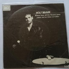 Discos de vinilo: WOLF MAAHN - WHERE HAVE ALL THE FLOWERS GONE (DONDE HAN IDO TODAS LAS FLORES) / HERREN (1982). Lote 57519633