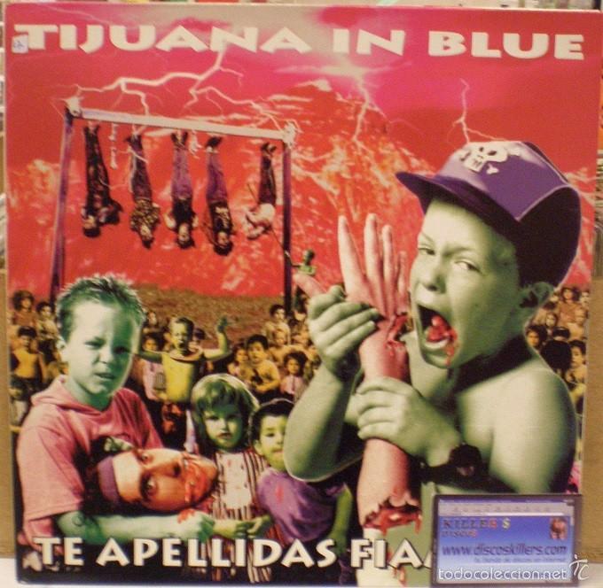 TIJUANA IN BLUE - TE APELLIDAS FIAMBRE - LP EDITADO EN 1991. GATEFOLD SLEEVE. CON ENCARTE. (Música - Discos - LP Vinilo - Punk - Hard Core)