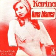 Discos de vinilo: KARINA - SINGLE VINILO - EDITADO EN HOLANDA - LUNA BLANCA + TÚ SERÁS MI BABY - AÑO 1974. Lote 57820249