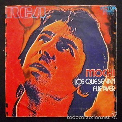 MOCHI (SINGLE RCA 1971) LOS QUE SE VAN - FUE AYER (Música - Discos - Singles Vinilo - Solistas Españoles de los 70 a la actualidad)