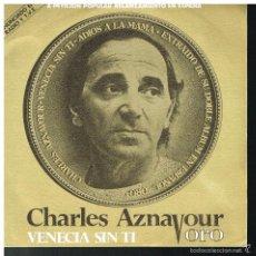 Discos de vinilo: CHARLES AZNAVOUR - VENECIA SIN TI / ADIOS A LA MAMA - SINGLE 1982. Lote 141118253