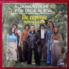 Discos de vinilo: ALDEMARO ROMERO Y SU ONDA NUEVA, DE REPENTE + HABLARE CATALAN (ARIOLA) SINGLE ESPAÑA. Lote 57855057