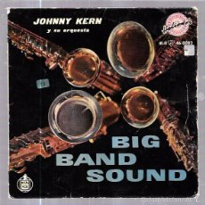 Discos de vinilo: SINGLE. JOHNNY KERN Y SU ORQUESTA. BIG BAND SOUND.. Lote 57945769