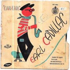 Discos de vinilo: SINGLE. EARL CADILLAC. INTERPRETA LOS EXITOS DE LA OPERETA CAN-CAN, DE COLE PORTER.. Lote 57949777