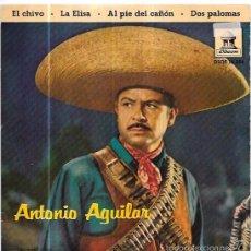 Discos de vinilo: SINGLE. ANTONIO AGUILAR. EL CHIVO. LA ELISA. AL PIE DEL CAÑON. DOS PALOMAS.. Lote 57954986