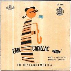 Discos de vinilo: SINGLE. EARL CADILLAC EN HISPANOAMÉRICA. ADIOS. ANDALUCIA. SKOKIAAN. GRANADA.. Lote 57956760