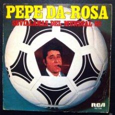 Discos de vinilo: SINGLE PEPE DA ROSA - SEVILLANAS DEL MUNDIAL 82 - RCA 1981.. Lote 58070302