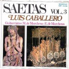 Discos de vinilo: SINGLE. SAETAS. VOL3. LUIS CABALLERO. GUITARRISTAS: M. DE MARCHENA. E. DE MARCHENA. . Lote 58108369
