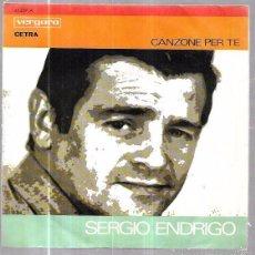 Discos de vinilo: SINGLE. SERGIO ENDRIGO. CANZONE PER TE. LA TRAMONTANA. GIANNI PETTENATI.. Lote 58109281