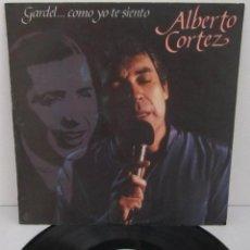 Discos de vinilo - ALBERTO CORTEZ - GARDEL ... COMO YO TE SIENTO - LP - HISPAVOX 1984 SPAIN - 58132005