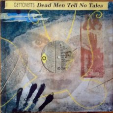 Discos de vinilo: GETTOVETS : DEAD MEN TELL NO TALES [UK 1988] 12'. Lote 55223975