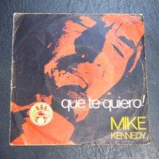 Discos de vinilo: SINGLE MIKE KENNEDY - QUE TE QUIERO - MOVIEPLAY 1970.. Lote 58486144