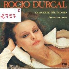 Discos de vinilo: ROCIO DURCAL / LA MUERTE DEL PALOMO / NUNCA ES TARDE (SINGLE 1978). Lote 58574950