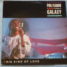 Discos de vinilo: PHIL FEARON & GALAXY,THIS KIND OF LOVE EDICION ESPAÑOLA DEL 85. Lote 58575833