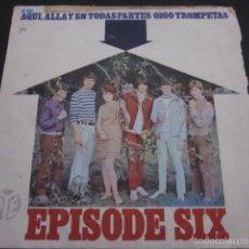 Discos de vinilo: EPISODE SIX - AQUI ALLA Y EN TODAS PARTES - SN - EDICION ESPAÑOLA DEL AÑO 1966.. Lote 58652546