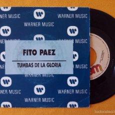 Discos de vinilo - FITO PAEZ, TUMBAS DE LA GLORIA (WEA) SINGLE PROMOCIONAL ESPAÑA - 58784926