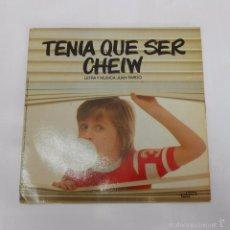 Discos de vinilo: TENÍA QUE SER CHEIW. LETRA Y MÚSICA: JUAN PARDO. TDKDS7. Lote 60769383